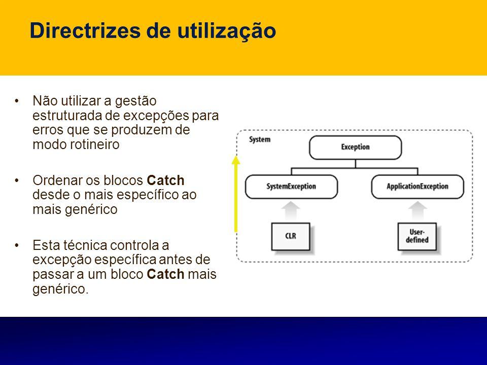 Directrizes de utilização Não utilizar a gestão estruturada de excepções para erros que se produzem de modo rotineiro Ordenar os blocos Catch desde o