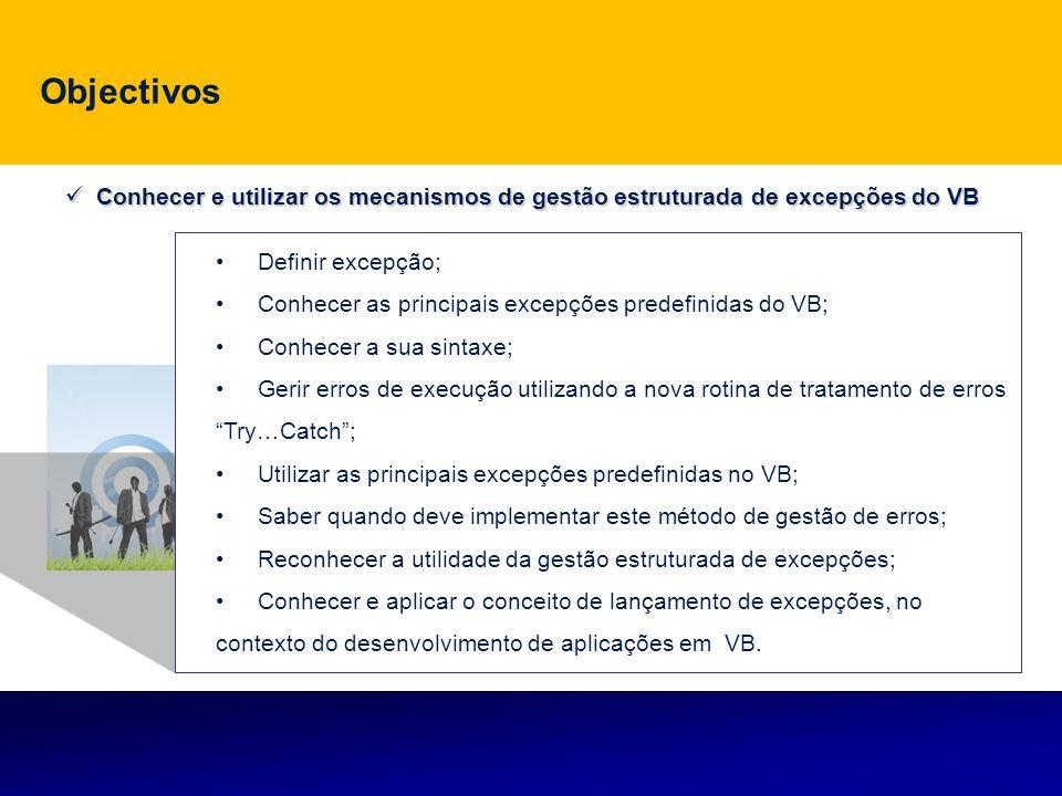 Objectivos Conhecer e utilizar os mecanismos de gestão estruturada de excepções do VB Conhecer e utilizar os mecanismos de gestão estruturada de excep