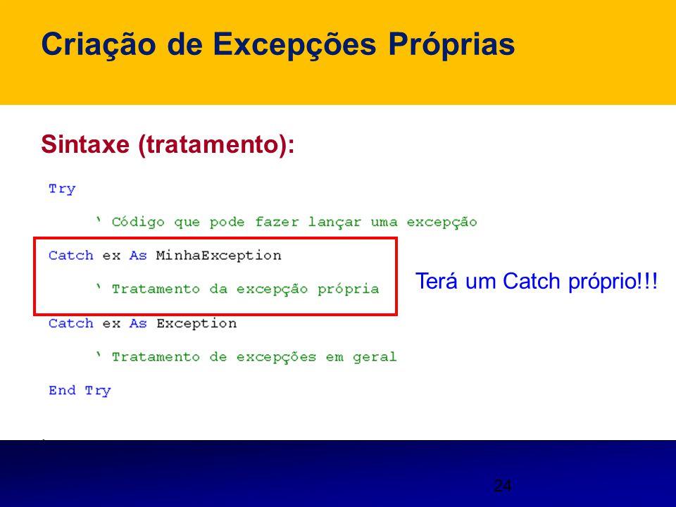 24 Criação de Excepções Próprias Sintaxe (tratamento):. Terá um Catch próprio!!!