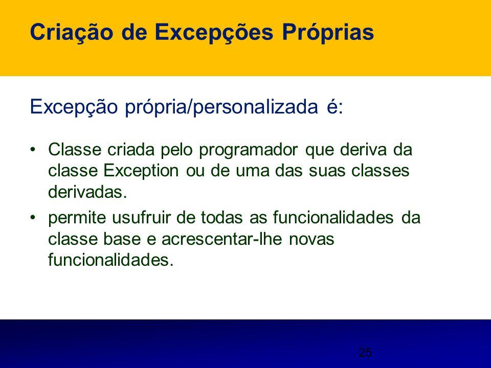 25 Criação de Excepções Próprias Excepção própria/personalizada é: Classe criada pelo programador que deriva da classe Exception ou de uma das suas cl