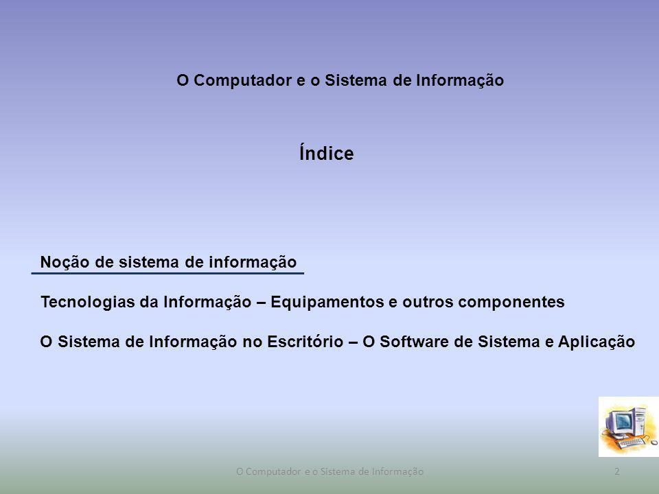 Noção de sistema de informação O Sistema de Informação (SI) é ele próprio, um sistema que tem como principal elemento a informação.
