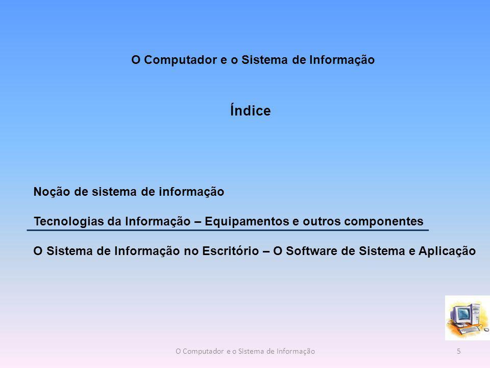 Tecnologias da Informação – Equipamentos e outros componentes As tecnologias de informação são utilizadas nos SI's de diversas formas e são muito úteis.