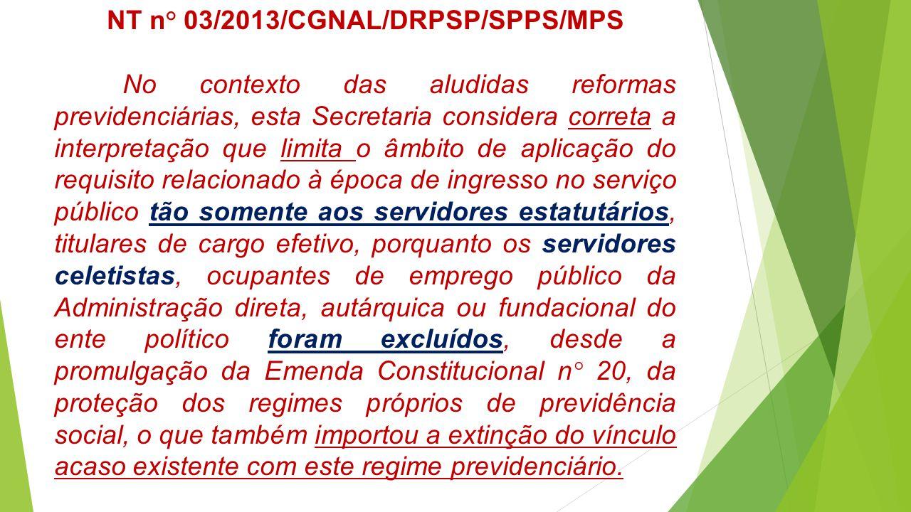 NT n° 03/2013/CGNAL/DRPSP/SPPS/MPS No contexto das aludidas reformas previdenciárias, esta Secretaria considera correta a interpretação que limita o â