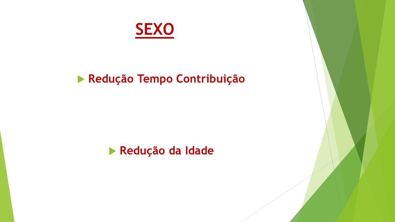 SEXO  Redução Tempo Contribuição  Redução da Idade