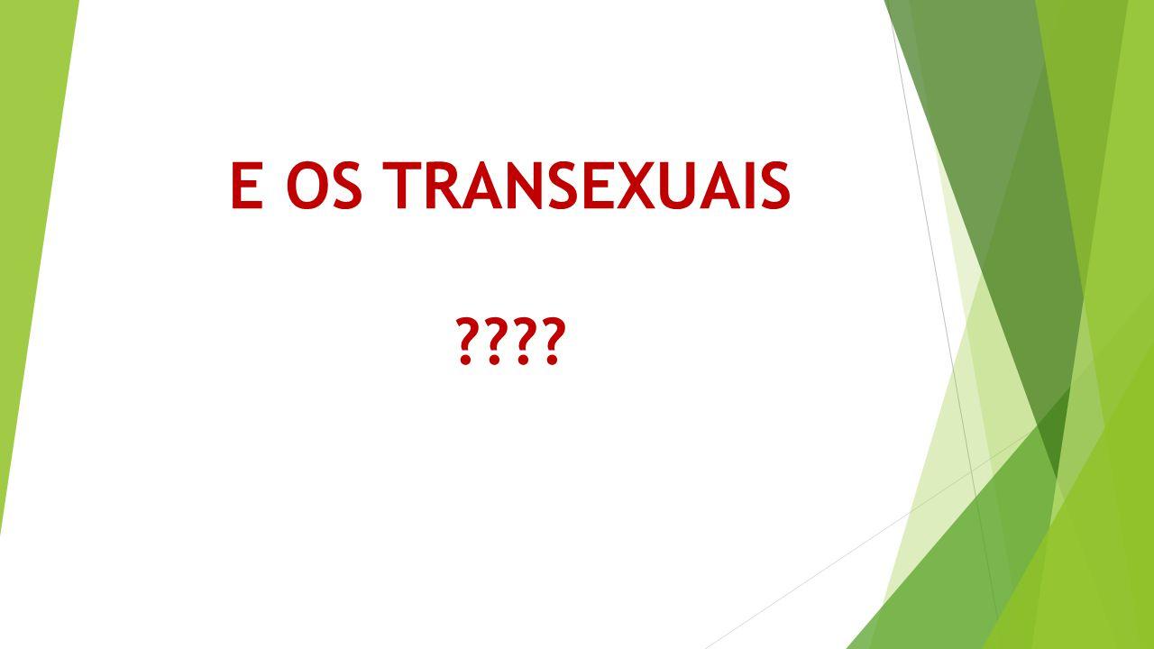 E OS TRANSEXUAIS ????