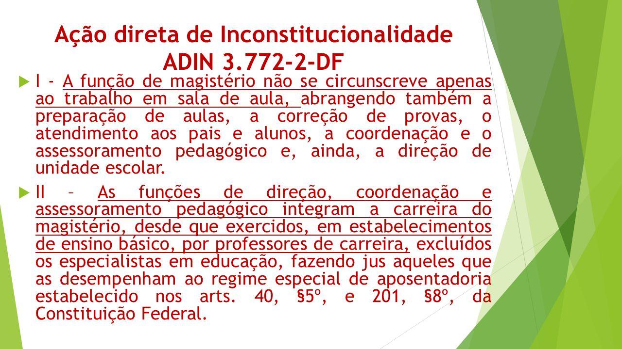 Ação direta de Inconstitucionalidade ADIN 3.772-2-DF  I - A função de magistério não se circunscreve apenas ao trabalho em sala de aula, abrangendo t