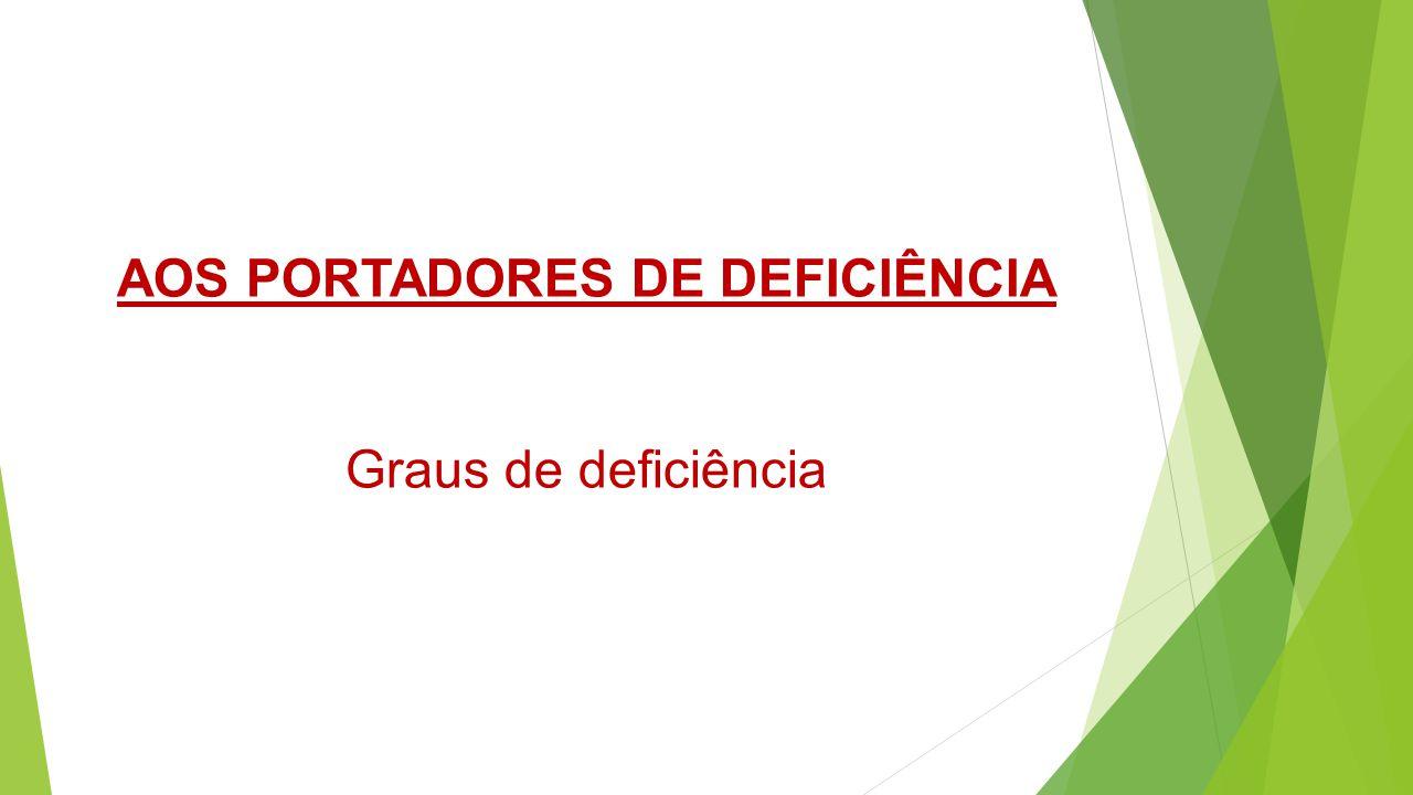 AOS PORTADORES DE DEFICIÊNCIA Graus de deficiência