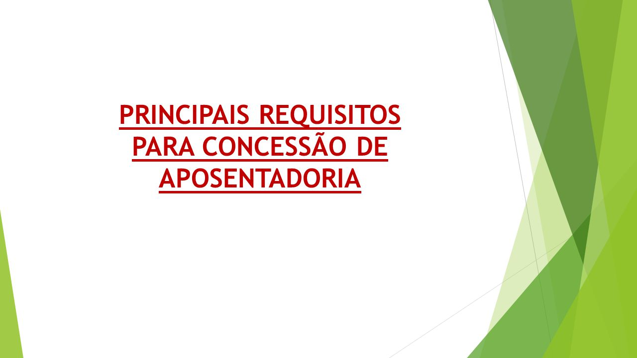 PRINCIPAIS REQUISITOS PARA CONCESSÃO DE APOSENTADORIA