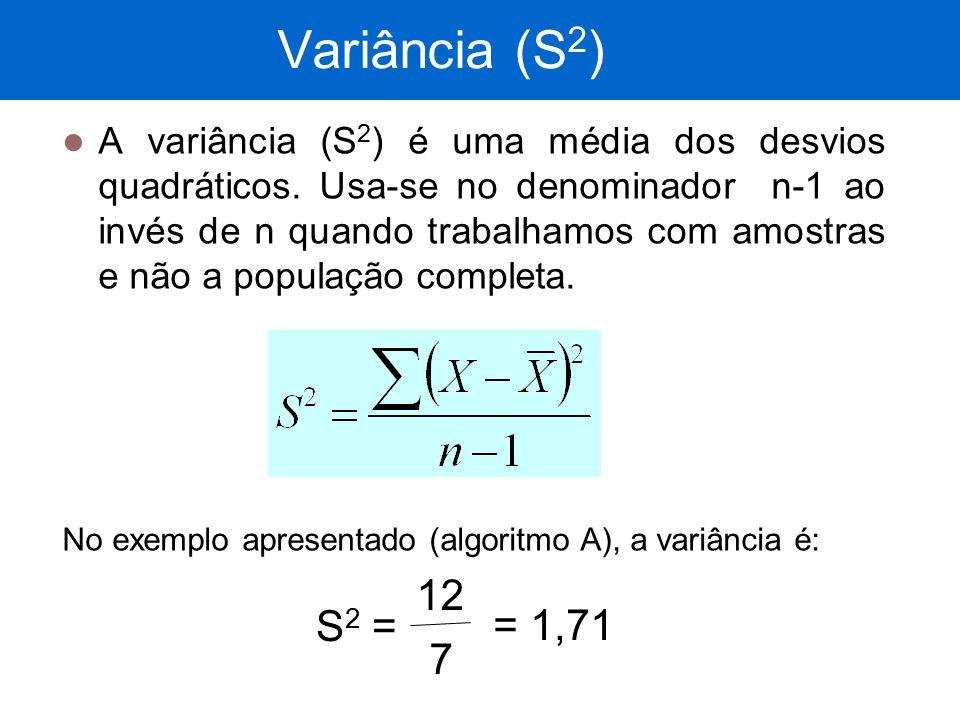 Variância (S 2 ) A variância (S 2 ) é uma média dos desvios quadráticos. Usa-se no denominador n-1 ao invés de n quando trabalhamos com amostras e não