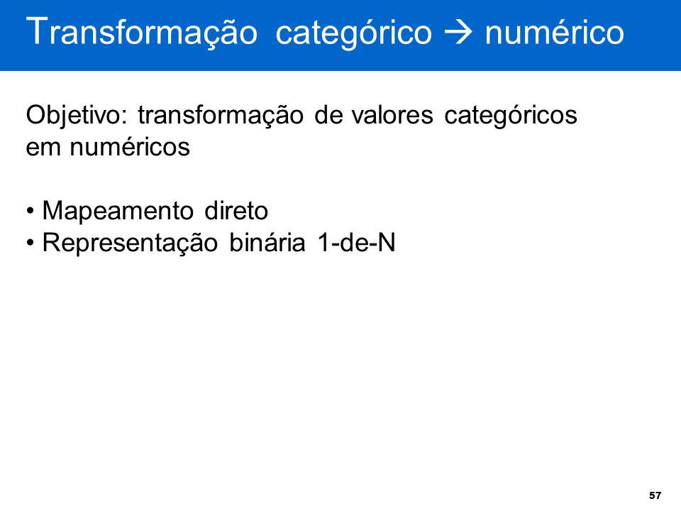 57 Objetivo: transformação de valores categóricos em numéricos Mapeamento direto Representação binária 1-de-N T ransformação categórico  numérico
