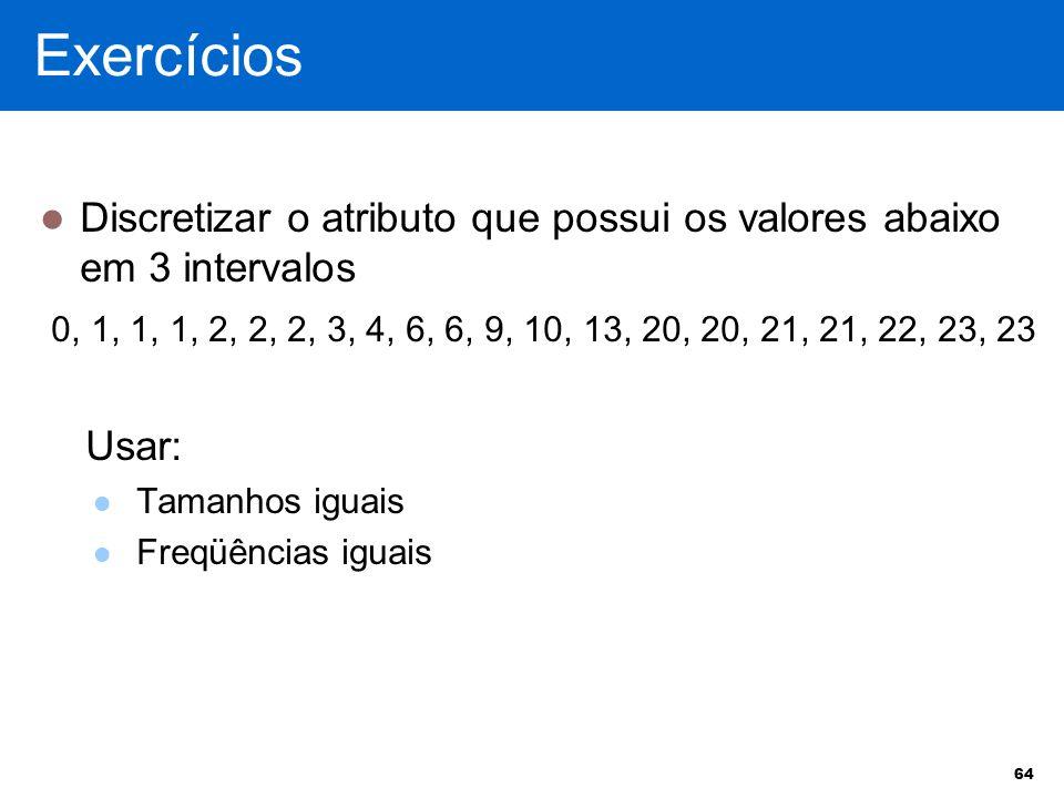 Discretizar o atributo que possui os valores abaixo em 3 intervalos 0, 1, 1, 1, 2, 2, 2, 3, 4, 6, 6, 9, 10, 13, 20, 20, 21, 21, 22, 23, 23 Usar: Taman
