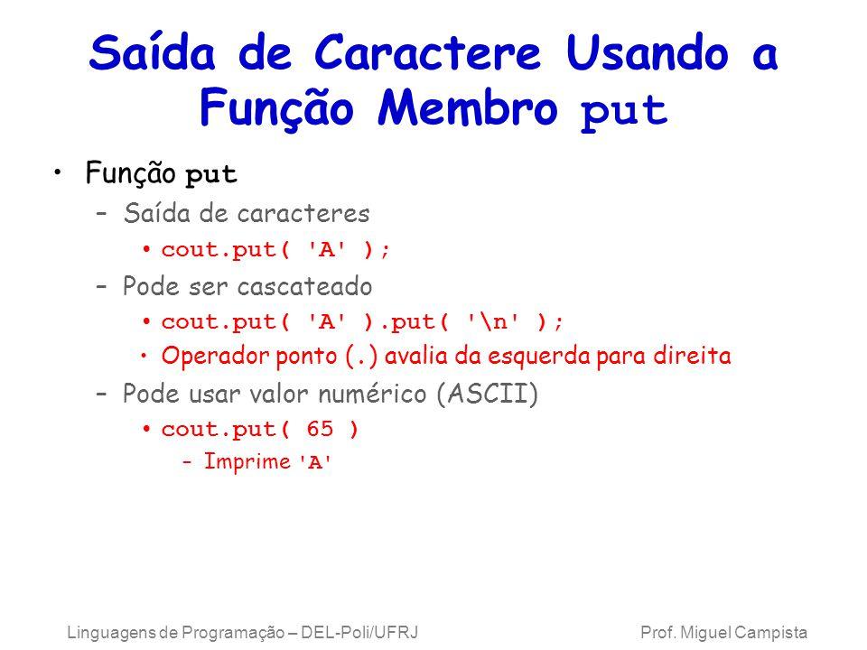Saída de Caractere Usando a Função Membro put Função put –Saída de caracteres cout.put( A ); –Pode ser cascateado cout.put( A ).put( \n ); Operador ponto (.
