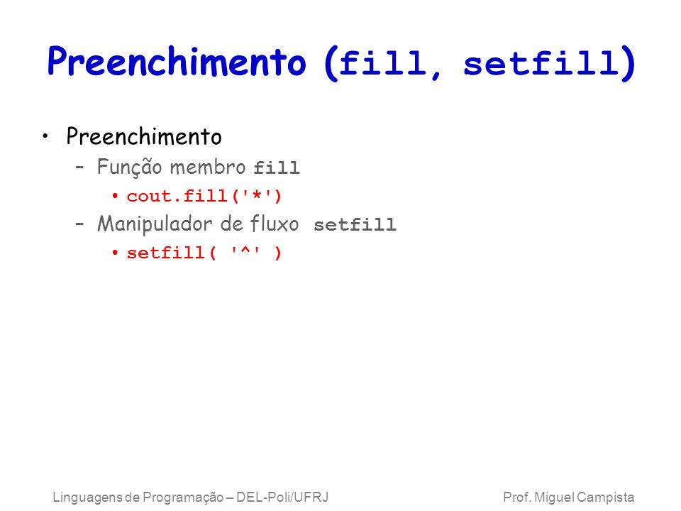 Preenchimento ( fill, setfill ) Preenchimento –Função membro fill cout.fill( * ) –Manipulador de fluxo setfill setfill( ^ ) Linguagens de Programação – DEL-Poli/UFRJ Prof.