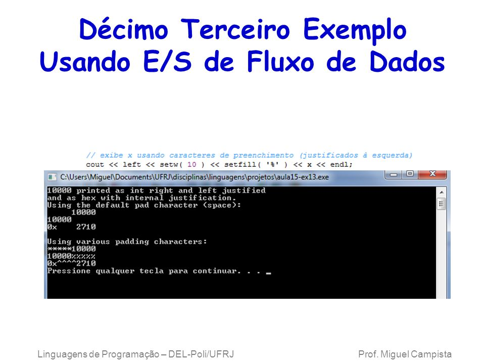 Décimo Terceiro Exemplo Usando E/S de Fluxo de Dados Linguagens de Programação – DEL-Poli/UFRJ Prof.