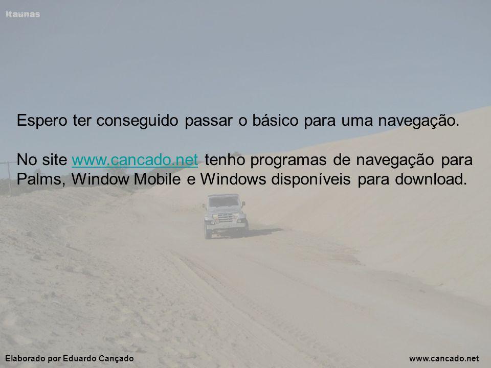 Espero ter conseguido passar o básico para uma navegação. No site www.cancado.net tenho programas de navegação para Palms, Window Mobile e Windows dis