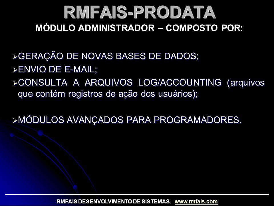  GERAÇÃO DE NOVAS BASES DE DADOS;  ENVIO DE E-MAIL;  CONSULTA A ARQUIVOS LOG/ACCOUNTING (arquivos que contém registros de ação dos usuários);  MÓDULOS AVANÇADOS PARA PROGRAMADORES.