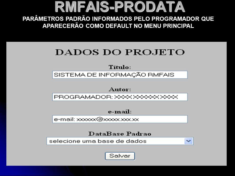 RMFAIS-PRODATA PARÂMETROS PADRÃO INFORMADOS PELO PROGRAMADOR QUE APARECERÃO COMO DEFAULT NO MENU PRINCIPAL