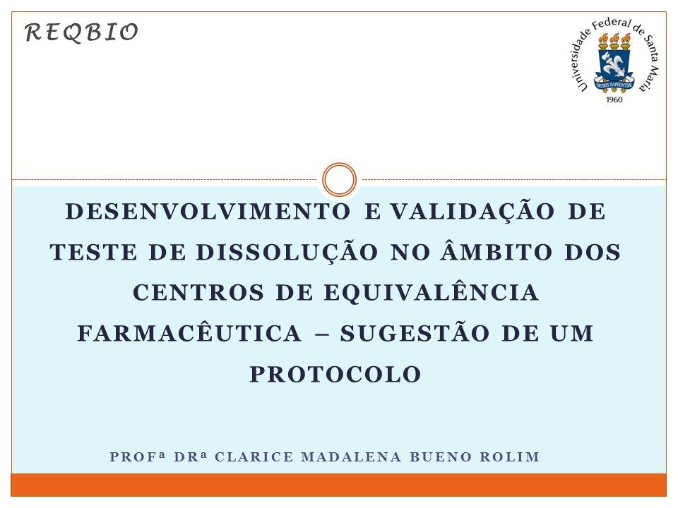 REQBIO DESENVOLVIMENTO E VALIDAÇÃO DE TESTE DE DISSOLUÇÃO NO ÂMBITO DOS CENTROS DE EQUIVALÊNCIA FARMACÊUTICA – SUGESTÃO DE UM PROTOCOLO PROFª DRª CLAR