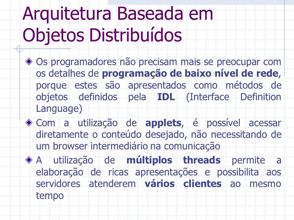 Arquitetura Baseada em Objetos Distribuídos Os programadores não precisam mais se preocupar com os detalhes de programação de baixo nível de rede, por