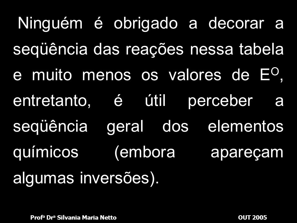 Prof a Dr a Silvania Maria NettoOUT 2005 É bom lembrar que, multiplicando-se as equações por um número qualquer, os valores do E O não se alteram. 2e