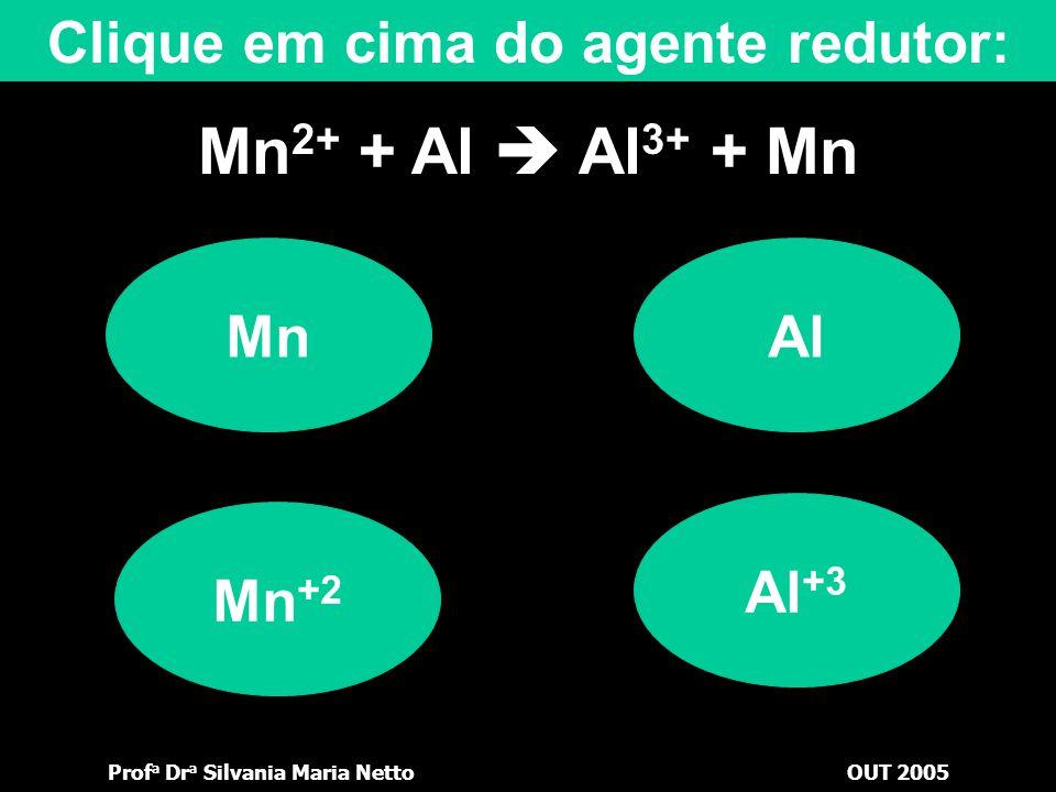 Prof a Dr a Silvania Maria NettoOUT 2005 Mn 2+ + Al  Al 3+ + Mn Al +3 Al Clique em cima do agente oxidante: Mn Mn +2