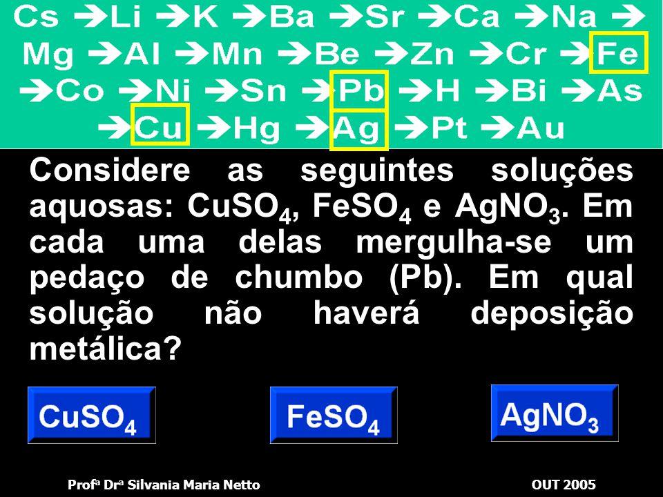 Prof a Dr a Silvania Maria NettoOUT 2005 Uma solução contém íons Mn 2+ e outra, íons Sn 2+. Mergulha-se em cada uma delas uma placa de um mesmo metal