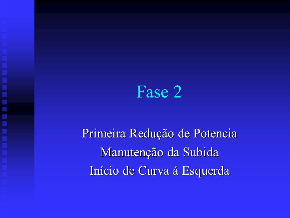 Fase 2 Primeira Redução de Potencia Manutenção da Subida Início de Curva á Esquerda