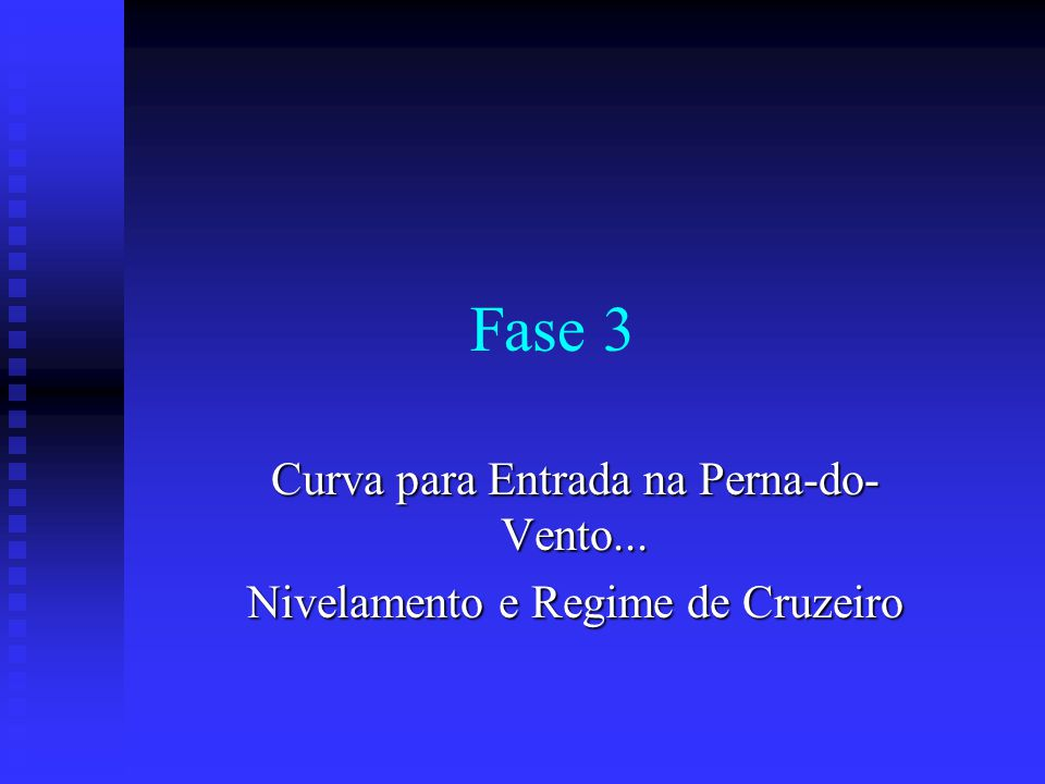 Fase 3 Curva para Entrada na Perna-do- Vento... Nivelamento e Regime de Cruzeiro