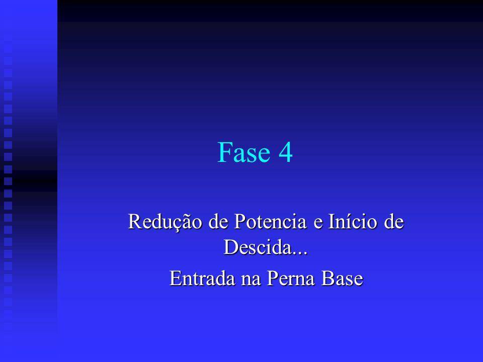 Fase 4 Redução de Potencia e Início de Descida... Entrada na Perna Base