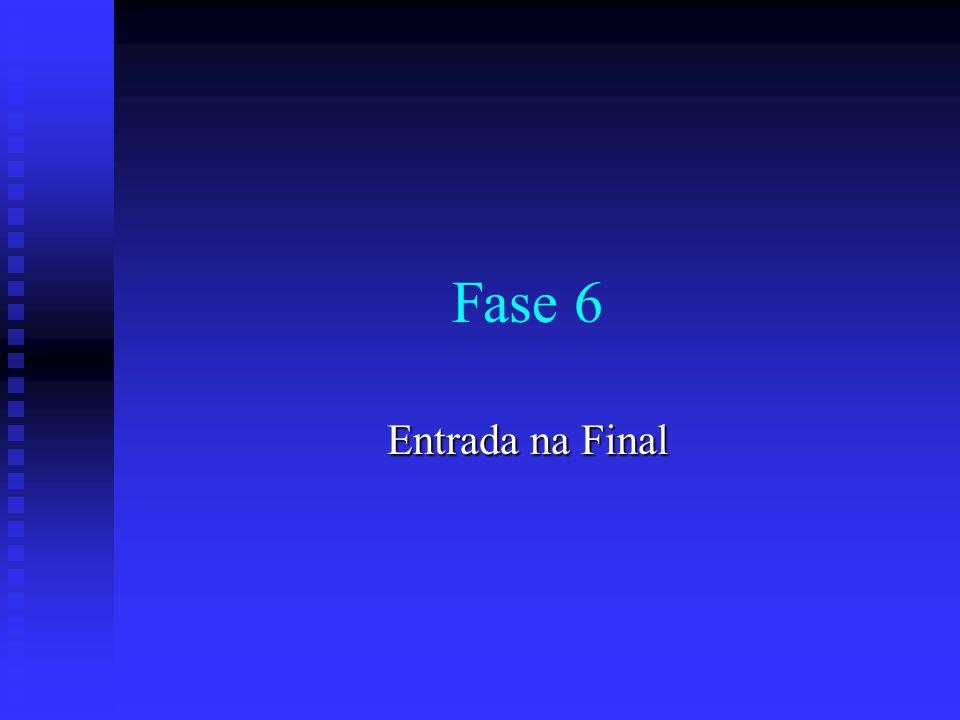 Fase 6 Entrada na Final