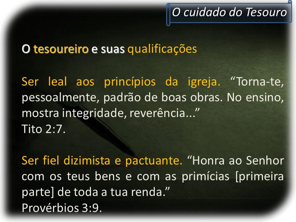 """O cuidado do Tesouro O tesoureiro e suas O tesoureiro e suas qualificações Ser leal aos princípios da igreja. """"Torna-te, pessoalmente, padrão de boas"""