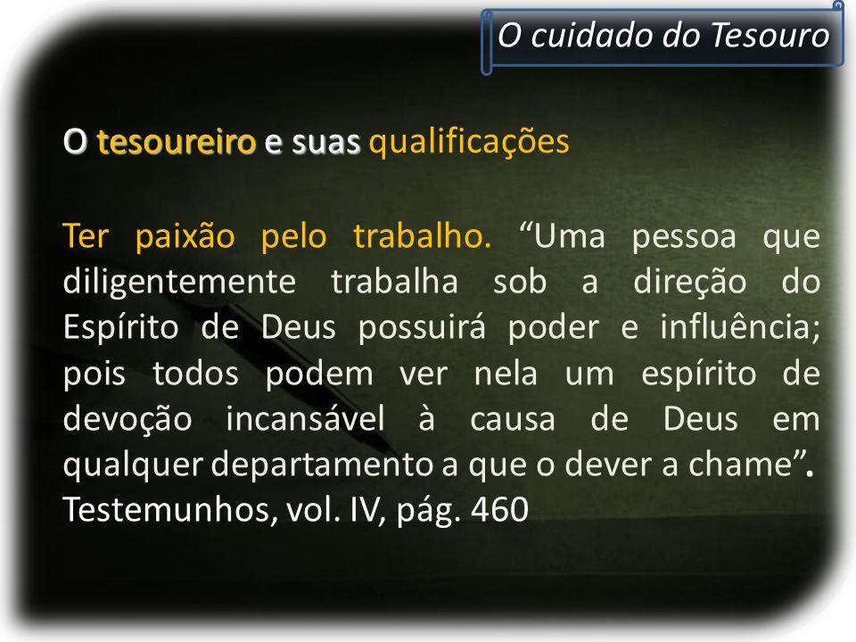 O cuidado do Tesouro O tesoureiro e suas O tesoureiro e suas qualificações