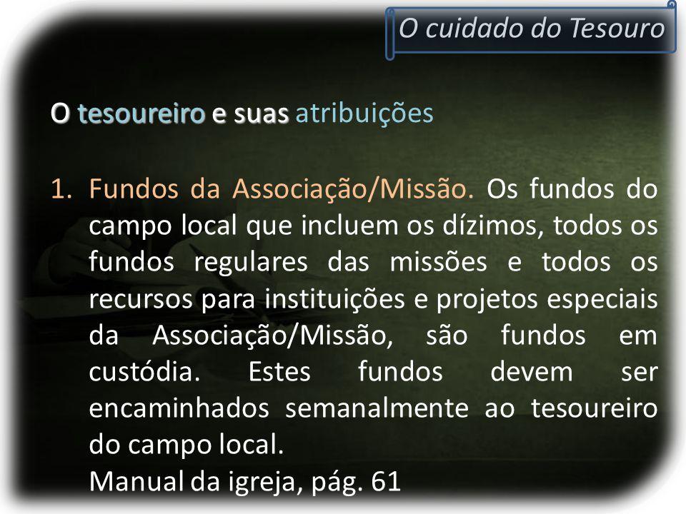 O tesoureiro e suas O tesoureiro e suas atribuições 1.Fundos da Associação/Missão. Os fundos do campo local que incluem os dízimos, todos os fundos re