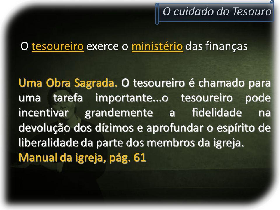 O tesoureiro exerce o ministério das finanças O cuidado do Tesouro Uma Obra Sagrada. O tesoureiro é chamado para uma tarefa importante...o tesoureiro