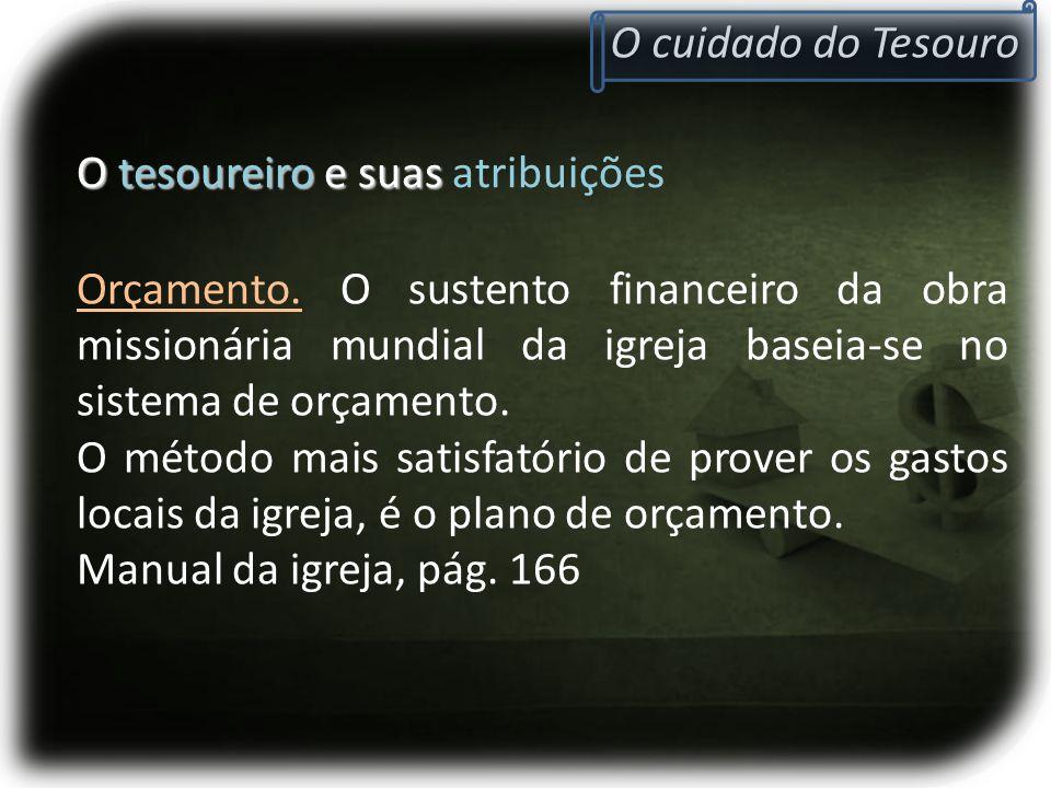 O cuidado do Tesouro O tesoureiro e suas O tesoureiro e suas atribuições Orçamento. O sustento financeiro da obra missionária mundial da igreja baseia