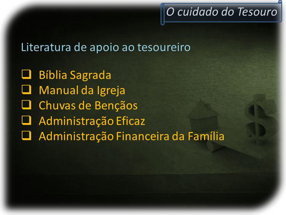 O cuidado do Tesouro Literatura de apoio ao tesoureiro  Bíblia Sagrada  Manual da Igreja  Chuvas de Bençãos  Administração Eficaz  Administração