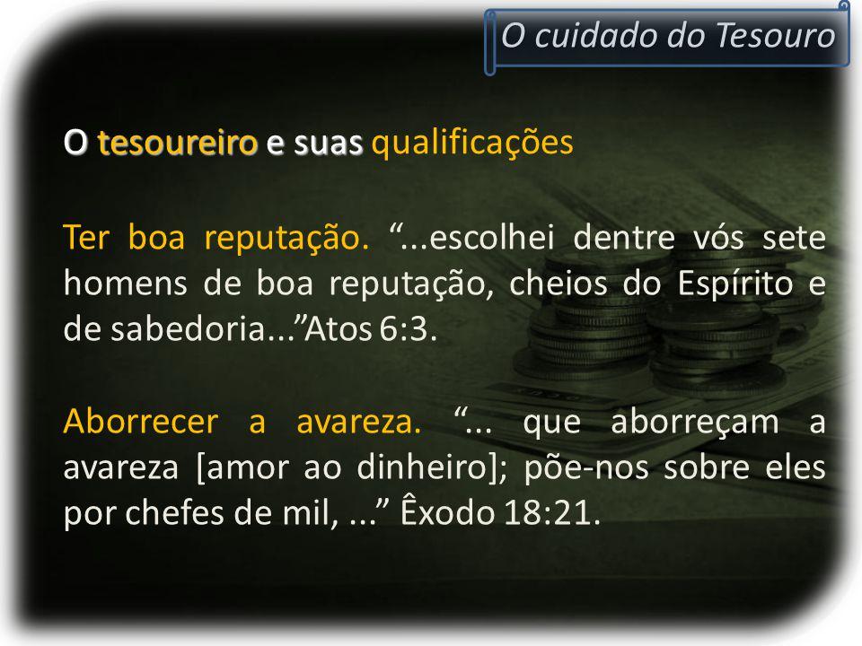 O cuidado do Tesouro O tesoureiro e suas O tesoureiro e suas qualificações Ser irrepreensível.