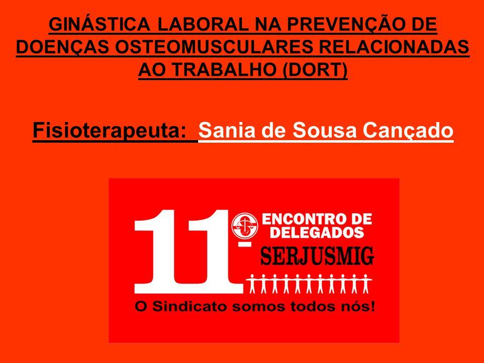 GINÁSTICA LABORAL NA PREVENÇÃO DE DOENÇAS OSTEOMUSCULARES RELACIONADAS AO TRABALHO (DORT) Fisioterapeuta: Sania de Sousa Cançado