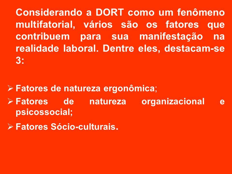 Considerando a DORT como um fenômeno multifatorial, vários são os fatores que contribuem para sua manifestação na realidade laboral. Dentre eles, dest