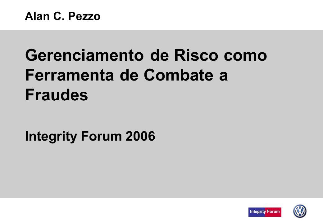 Gerenciamento de Risco como Ferramenta de Combate a Fraudes Integrity Forum 2006 Alan C. Pezzo Integrity Forum