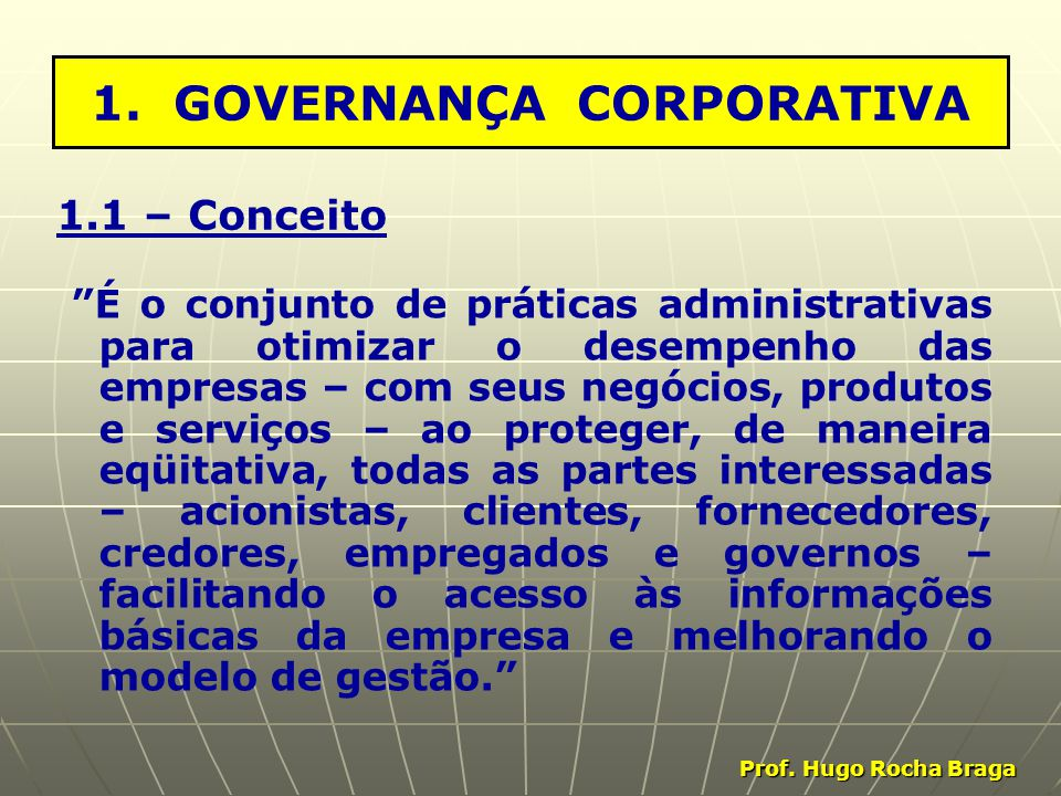 """1. GOVERNANÇA CORPORATIVA """"É o conjunto de práticas administrativas para otimizar o desempenho das empresas – com seus negócios, produtos e serviços –"""