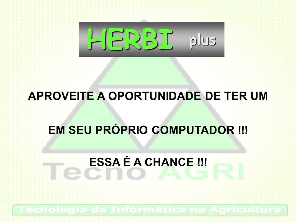 APROVEITE A OPORTUNIDADE DE TER UMHERBIplus EM SEU PRÓPRIO COMPUTADOR !!! ESSA É A CHANCE !!!