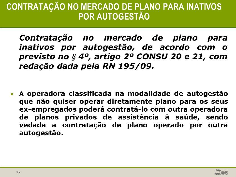 17 CONTRATAÇÃO NO MERCADO DE PLANO PARA INATIVOS POR AUTOGESTÃO Contratação no mercado de plano para inativos por autogestão, de acordo com o previsto