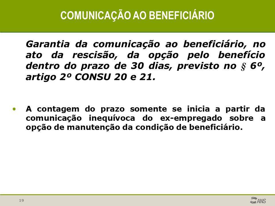 19 COMUNICAÇÃO AO BENEFICIÁRIO Garantia da comunicação ao beneficiário, no ato da rescisão, da opção pelo benefício dentro do prazo de 30 dias, previs