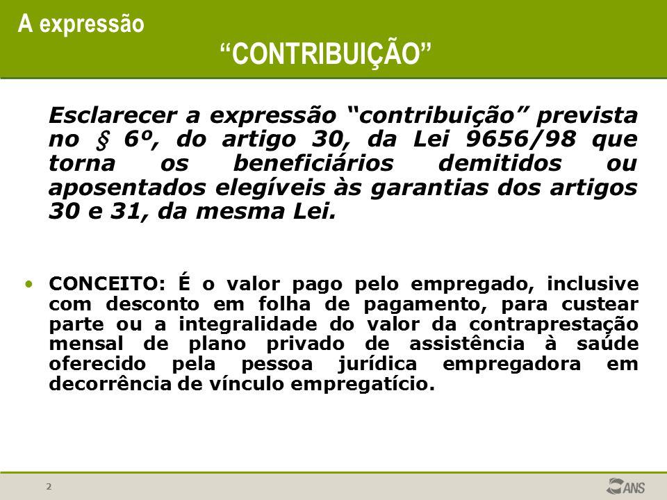 """2 A expressão """"CONTRIBUIÇÃO"""" Esclarecer a expressão """"contribuição"""" prevista no § 6º, do artigo 30, da Lei 9656/98 que torna os beneficiários demitidos"""