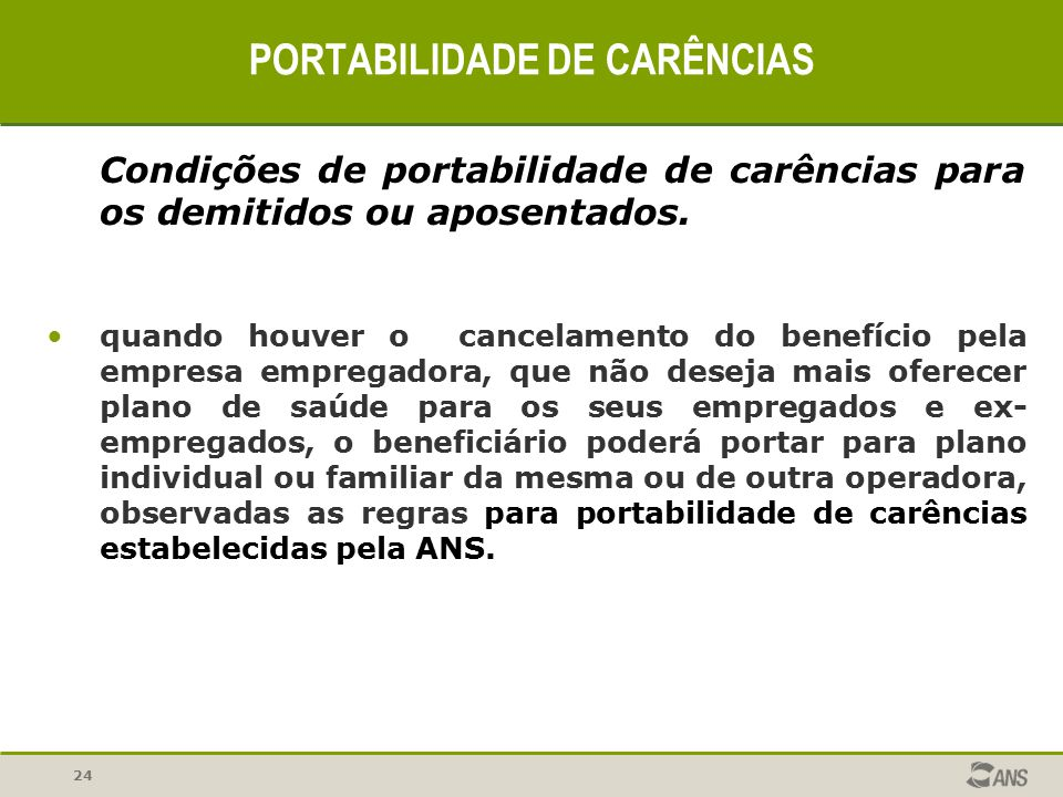 24 PORTABILIDADE DE CARÊNCIAS Condições de portabilidade de carências para os demitidos ou aposentados. quando houver o cancelamento do benefício pela