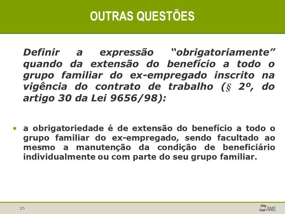 """25 OUTRAS QUESTÕES Definir a expressão """"obrigatoriamente"""" quando da extensão do benefício a todo o grupo familiar do ex-empregado inscrito na vigência"""
