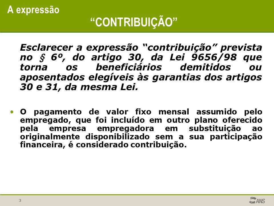 """3 A expressão """"CONTRIBUIÇÃO"""" Esclarecer a expressão """"contribuição"""" prevista no § 6º, do artigo 30, da Lei 9656/98 que torna os beneficiários demitidos"""