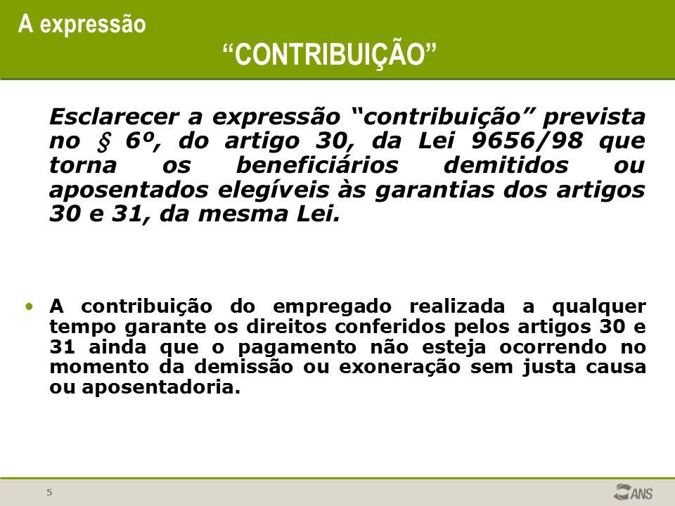 """5 A expressão """"CONTRIBUIÇÃO"""" Esclarecer a expressão """"contribuição"""" prevista no § 6º, do artigo 30, da Lei 9656/98 que torna os beneficiários demitidos"""