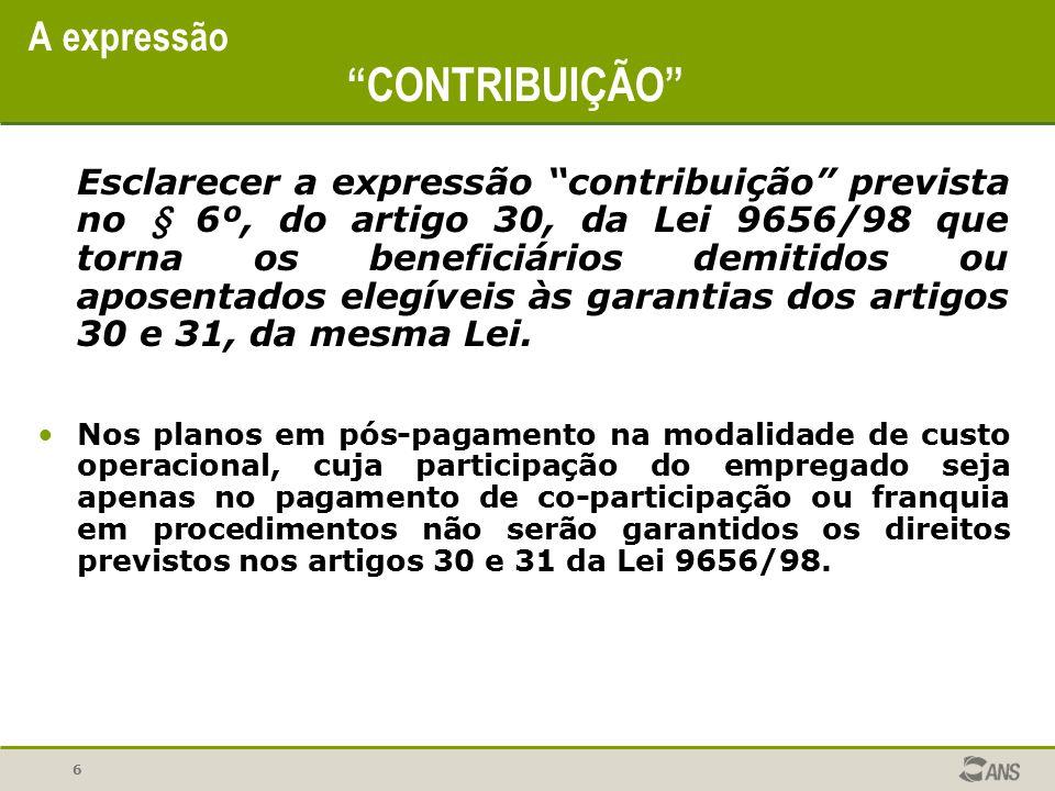 """6 A expressão """"CONTRIBUIÇÃO"""" Esclarecer a expressão """"contribuição"""" prevista no § 6º, do artigo 30, da Lei 9656/98 que torna os beneficiários demitidos"""